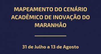 Banner informa sobre a realização do Mapeamento do Cenário Acadêmico de Inovação do Maranhão que acontece do dia 31 de julho a 13 de agosto.